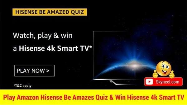 Amazon Hisense Be Amazed Quiz Answers and Win Hisense 4K Smart Tv