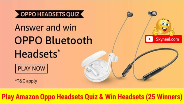 Amazon Oppo Headsets Quiz Answers देकर जीतें Oppo Bluetooth Headsets (25 विजेता)