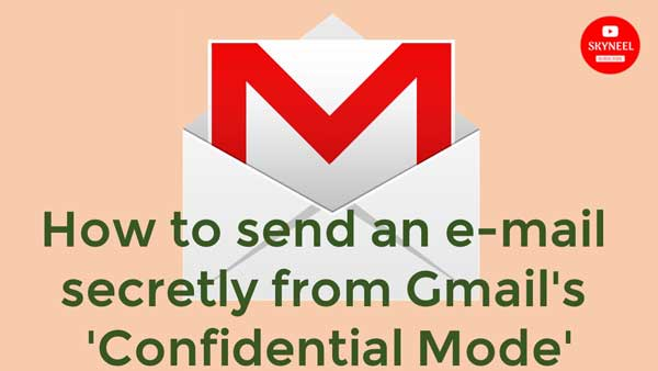 send an e-mail secretly from Gmail's Confidential Mode